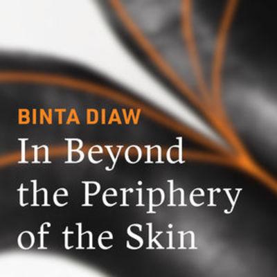 In Beyond the Periphery of the Skin: Binta Diaw